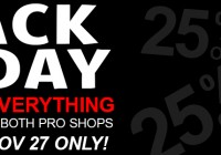 BLACK FRIDAY SALE | NOV 27 | ONE DAY ONLY > 25% OFF EVERYTHING in BOTH PRO SHOPS!!!